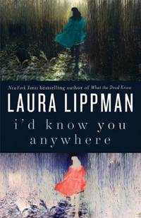 Laura Lippman I'd Know You Anywhere