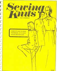 Sewing Knits: Complete How-to Ideas, Techniques, Up-to-Date Styles and Sketches