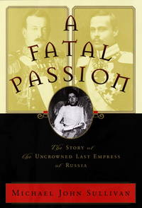 Fatal Passion: Story of the Uncrowned Last Empress of Russia