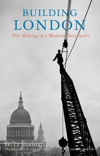 Building London  The Making of a Modern Metropolis