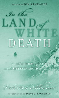 In the Land of White Death : An Epic Story of Survival in the Siberian Arctic