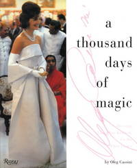 A Thousand Days of Magic : Dressing Jacqueline Kennedy for the White House