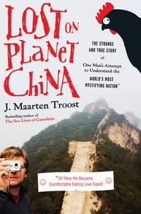 Lost on Planet China The Strange and True Story of One Man's Attempt to Understand the World's Most Mystifying Nation, or How He Became Comfortable Eating Live Squid