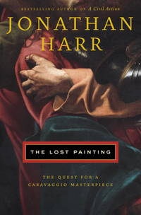 The Lost Painting. A Quest for a Caravaggio Masterpiece