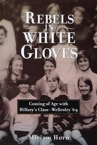 Rebels in White Gloves: Coming of Age with the Wellesley Class of '69