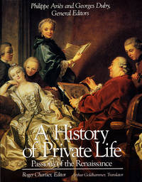 A History of Private Life; Volume Three (III): Passions of the Renaissance