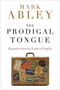 The Prodigal Tongue  Dispatches from the Future of English
