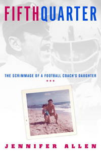 Fifth Quarter: The Scrimmage of a Footbal Coach's Daughter
