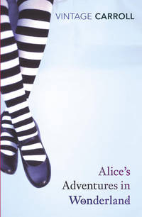 Alice's Adventures in Wonderland and Through the Looking-Glass (Vintage Classics)