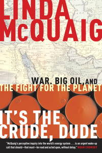 It\'s the Crude, Dude: War, Big Oil and the Fight for the Planet