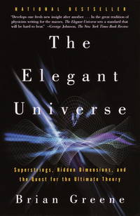 Elegant Universe: Superstrings, Hidden Dimentions, and The Quest for the Ultimate Theory