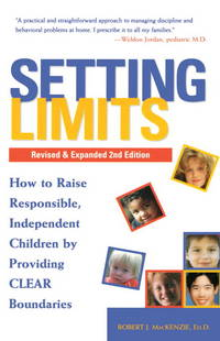 Setting Limits - How to Raise Responsible, Independent Children by Providing Clear Boundaries