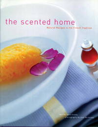 The Scented Home  Natural Recipes in the French Tradition