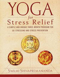 Yoga for Stress Relief: A Simple and Unique Three-Month Program for De-Stressing and Stress Prevention