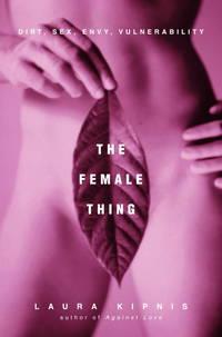 The Female Thing  Dirt, Sex, Envy, Vulnerability