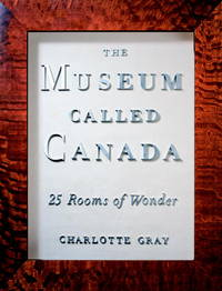 The Museum Called Canada :   25 Rooms of Wonder