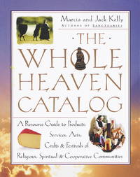 The Whole Heaven Catalog  A Resource Guide to Products, Services, Arts,  Crafts & Festivals of Religious,  Spiritual, & Cooperative Communities