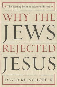 Why the Jews Rejected Jesus: The Turning Point in Western History.