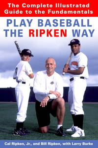 Play Baseball the Ripken Way: The Complete Illustrated Guide to the Fundamentals - SIGNED BY RIPKIN