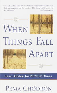 When Things Fall Apart: Heart Advice for Difficult Times.