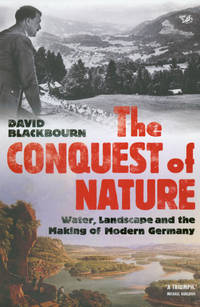The Conquest of Nature : Water, Landscape, and the Making of Modern Germany