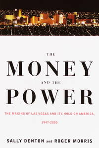 The Money and the Power   The Making of Las Vegas and Its Hold on America