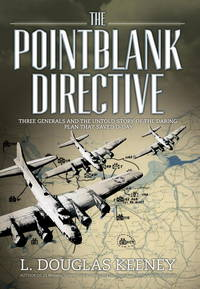 The Pointblank Directive: The Untold Story of the Daring Plan that Saved D-Day