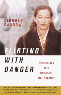 Flirting with Danger: Confessions of a Reluctant War Reporter