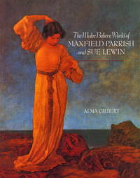 The Make-Believe World of Maxfield Parrish and Sue Lewin. First Edition, 1997, Signed and Dated By the Author.