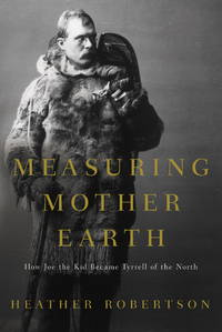 Measuring Mother Earth: How Joe the Kid became Tyrrell of the North