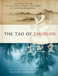 The Tao of Emerson:  The Wisdom of the Tao Te Ching as Found in the  Words of Ralph Waldo Emerson.