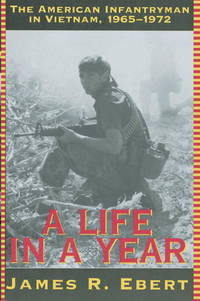 A Life in a Year: The American Infantryman in Vietnam, 1965-1972