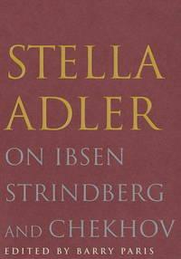 Stella Adler; On Ibsen Strindberg and Chekhov