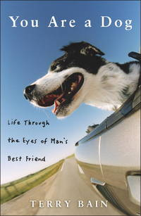 You Are A Dog : Life Through The Eyes Of Man's Best Friend