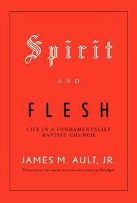 Spirit and Flesh  Life in a Fundamentalist Baptist Church