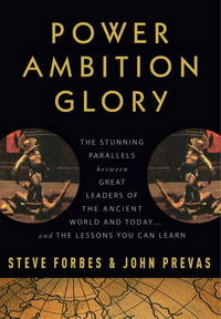 POWER AMBITION GLORY: The Stunning Parallels Between Great Leaders of the Ancient World and Today  and the Lessons You Can Learn