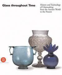 Glass Throughout Time  History and Technology of Glassmaking from the  Ancient World to the Present