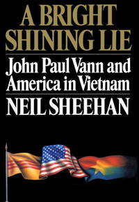 A Bright Shining Lie: John Paul Vann and America Iin Vietnam
