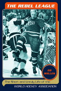 The Rebel League; The Short and Unruly Life of the World Hockey Association