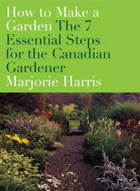 How to Make a Garden: The 7 Essential Steps for the Canadian Gardener