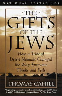 The Gifts of the Jews - How a Tribe of Desert Nomads Changed the Way Everyone Thinks and Feels