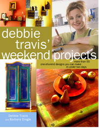 Debbie Travis' Weekend Projects  More Than 55 One-of-a-Kind Designs You  Can Make in Under Two Days