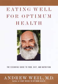 EATING WELL FOR OPTIMUM HEALTH The Essential Guide to Food, Diet, and  Nutrition