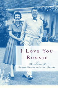 I LOVE YOU, RONNIE: THE LETTERS OF RONALD REAGAN TO NANCY