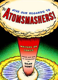 Give Our regards to the Atomsmashers: Writiers on Comics