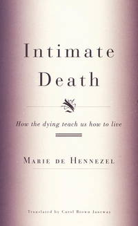 Intimate Death How the Dying Teach Us How to Live
