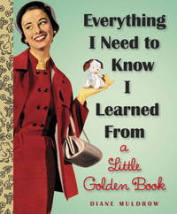 Everything I Need To Know I Learned From a Little Golden Book  )