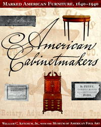 AMERICAN CABINETMAKERS: MARKED AMERICAN FURNITURE, 1640-1940