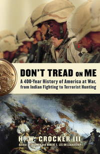 Don't Tread on Me ~ A 400-Year History of America at War, from Indian Fighting to Terrorist Hunting