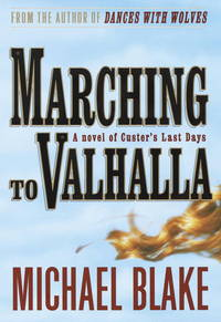 Marching to Vahalla: A Novel of Custer's Last Days